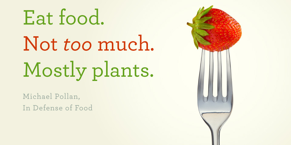 Eat food. Not too much. Mostly plants.